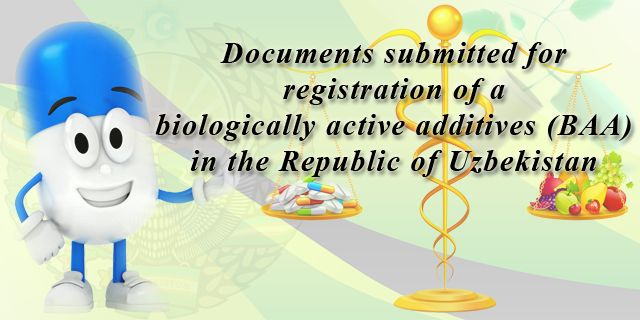 Registration of biologically active additives (BAA) :: Documents submitted for registration of a biologically active additives (BAA) in the Republic of Uzbekistan