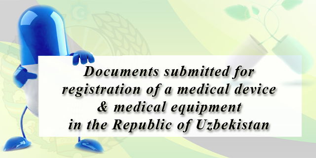 Registration of medical devices :: Documents submitted for registration of a medical device in the Republic of Uzbekistan